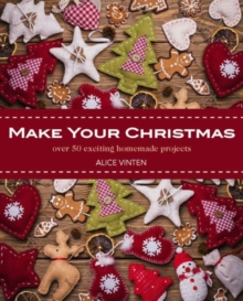 Make Your Christmas : Over 50 Exciting Homemade Projects, Paperback / softback Book