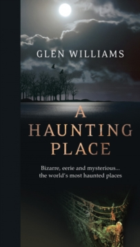 A Haunting Place : The Most Haunted Places Around the World, Paperback Book