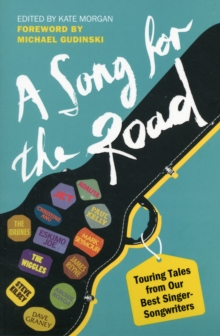 A Song for the Road : Touring Tales from Our Best Singer-Songwriters, Paperback Book