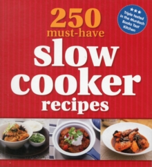 250 Must-Have Slow Cooker Recipes, Paperback / softback Book