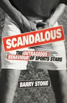 Scandalous : The Outrageous Behaviour of Sports Stars, Paperback Book