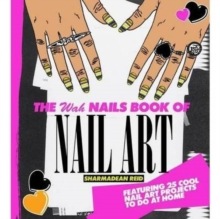 The WAH Nails Book of Nail Art : Featuring 25 Cool Nail Art Projects to Do at Home, Hardback Book
