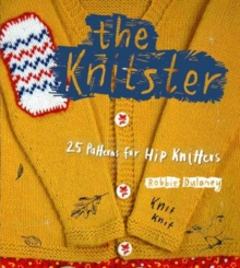 The Knitster : 25 Patterns for Hip Knitters, Paperback Book