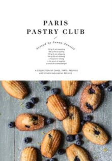 Paris Pastry Club : A Collection of Cakes, Tarts, Pastries and Other Indulgent Recipes, Hardback Book