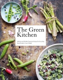 The Green Kitchen : Delicious and Healthy Vegetarian Recipes for Every Day, Hardback Book