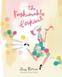 The Fashionable Cocktail : 200 Fabulous Drinks for the Fashion Set, Hardback Book