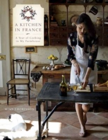 A Kitchen in France : A Year of Cooking in My Farmhouse, Hardback Book
