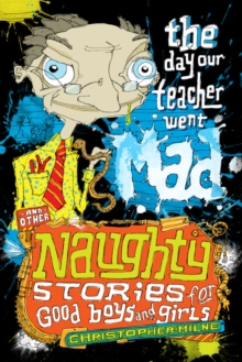 Naughty Stories : The Day Our Teacher Went Mad and Other Naughty Stories for Good Boys and Girls, EPUB eBook