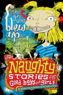 Naughty Stories : The Girl Who Blew Up Her Brother and Other Naughty Stories for Good Boys and Girls, EPUB eBook