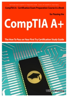CompTIA A+ Exam Preparation Course in a Book for Passing the CompTIA A+ Certified Exam - The How To Pass on Your First Try Certification Study Guide, EPUB eBook