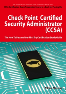 Check Point Certified Security Administrator (CCSA) Certification Exam Preparation Course in a Book for Passing the Check Point Certified Security Administrator (CCSA) Exam - The How To Pass on Your F, EPUB eBook