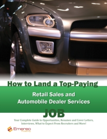 How to Land a Top-Paying Retail Sales and Automobile Dealer Services Job: Your Complete Guide to Opportunities, Resumes and Cover Letters, Interviews, Salaries, Promotions, What to Expect From Recruit, PDF eBook