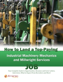 How to Land a Top-Paying Industrial Machinery Mechanics and Millwright Services Job: Your Complete Guide to Opportunities, Resumes and Cover Letters, Interviews, Salaries, Promotions, What to Expect F, PDF eBook