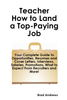 Teacher - How to Land a Top-Paying Job: Your Complete Guide to Opportunities, Resumes and Cover Letters, Interviews, Salaries, Promotions, What to Expect From Recruiters and More!, PDF eBook