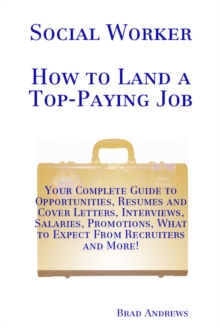 Social Worker - How to Land a Top-Paying Job: Your Complete Guide to Opportunities, Resumes and Cover Letters, Interviews, Salaries, Promotions, What to Expect From Recruiters and More!, PDF eBook