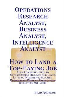 Operations Research Analyst, Business Analyst, Intelligence Analyst - How to Land a Top-Paying Job: Your Complete Guide to Opportunities, Resumes and Cover Letters, Interviews, Salaries, Promotions, W, PDF eBook