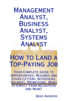 Management Analyst, Business Analyst, Systems Analyst - How to Land a Top-Paying Job: Your Complete Guide to Opportunities, Resumes and Cover Letters, Interviews, Salaries, Promotions, What to Expect, PDF eBook