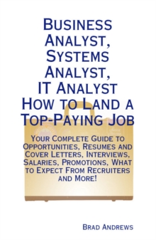 Business Analyst, Systems Analyst, IT Analyst - How to Land a Top-Paying Job: Your Complete Guide to Opportunities, Resumes and Cover Letters, Interviews, Salaries, Promotions, What to Expect From Rec, PDF eBook