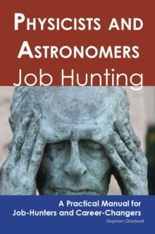Physicists and Astronomers: Job Hunting - A Practical Manual for Job-Hunters and Career Changers, PDF eBook