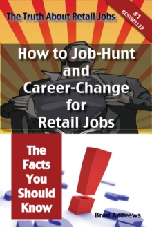 The Truth About Retail Jobs - How to Job-Hunt and Career-Change for Retail Jobs - The Facts You Should Know, PDF eBook