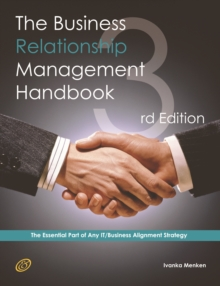 The Business Relationship Management Handbook - The Business Guide to Relationship management; The Essential Part Of Any IT/Business Alignment Strategy - Third Edition, PDF eBook