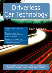 Driverless Car Technology: High-impact Emerging Technology - What You Need to Know: Definitions, Adoptions, Impact, Benefits, Maturity, Vendors, PDF eBook