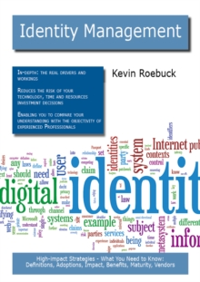 Identity Management: High-impact Strategies - What You Need to Know: Definitions, Adoptions, Impact, Benefits, Maturity, Vendors, PDF eBook