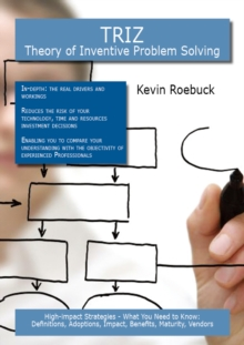 TRIZ - Theory of Inventive Problem Solving: High-impact Strategies - What You Need to Know: Definitions, Adoptions, Impact, Benefits, Maturity, Vendors, PDF eBook