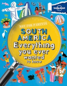 Not for Parents South America : Everything You Ever Wanted to Know, Paperback Book