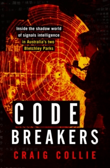 Code Breakers : Inside the Shadow World of Signals Intelligence in Australia's Two Bletchley Parks, Paperback Book