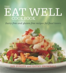 The Eat Well Cookbook : Gluten-free and dairy-free recipes for food lovers, Paperback Book