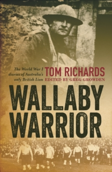 Wallaby Warrior : The World War 1 Diaries of Tom Richards, Australia's Only British Lion, Paperback Book