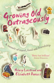 Growing Old Outrageously : A Memoir of Travel, Food and Friendship, Paperback Book