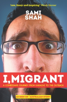 I, Migrant : A Comedian's Journey from Karachi to the Outback, Paperback Book