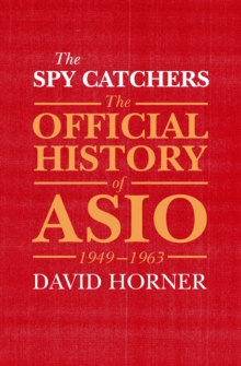 The Spy Catchers : The Official History of ASIO, 1949-1963, Hardback Book