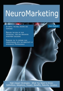 NeuroMarketing: High-impact Strategies - What You Need to Know: Definitions, Adoptions, Impact, Benefits, Maturity, Vendors, PDF eBook
