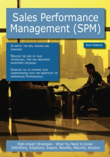 Sales Performance Management (SPM): High-impact Strategies - What You Need to Know: Definitions, Adoptions, Impact, Benefits, Maturity, Vendors, PDF eBook
