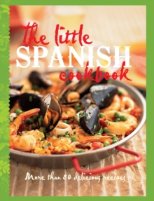 The Little Spanish Cookbook : More Than 80 Tempting Recipes, Hardback Book