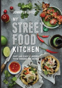 My Street Food Kitchen : Fast and Easy Flavours from Around the World, Hardback Book