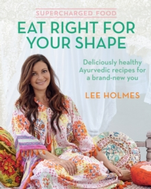 Supercharged Food: Eat Right for Your Shape : Deliciously Healthy Ayurvedic Recipes for a Brand-New You, Paperback / softback Book