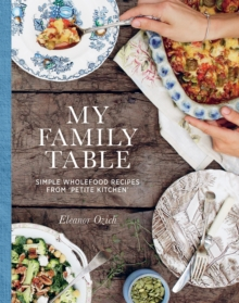 My Family Table : Simple Wholefood Recipes from Petite Kitchen, Hardback Book