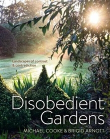 Disobedient Gardens : Landscapes of Contrast and Contradiction, Hardback Book