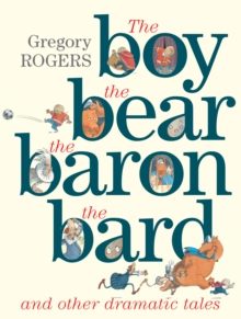 the Boy, the Bear, the Baron, the Bard and Other Dramatic Tales, Hardback Book