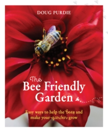 The Bee Friendly Garden : Easy Ways to Help the Bees and Make Your Garden Grow, Paperback Book
