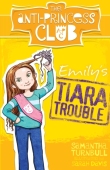 The Anti-Princess Club: Emily's Tiara Trouble : Book 1, Paperback Book