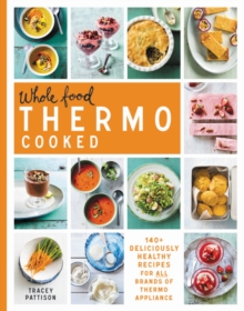Whole Food Thermo Cooked : 140+ Deliciously Healthy Recipes for All Brands of Thermo Appliance, Paperback Book