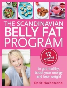 The Scandinavian Belly Fat Program : 12 Weeks to Get Healthy, Boost Your Energy and Lose Weight, Paperback Book