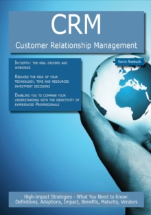 CRM - Customer Relationship Management: High-impact Strategies - What You Need to Know: Definitions, Adoptions, Impact, Benefits, Maturity, Vendors, PDF eBook