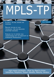 MPLS-TP: High-impact Strategies - What You Need to Know: Definitions, Adoptions, Impact, Benefits, Maturity, Vendors, PDF eBook