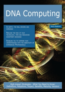 DNA computing: High-impact Strategies - What You Need to Know: Definitions, Adoptions, Impact, Benefits, Maturity, Vendors, PDF eBook
